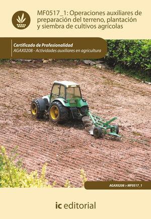 OPERACIONES AUXILIARES DE PREPARACIÓN DEL TERRENO, PLANTACIÓN Y SIEMBRA DE CULTIVOS AGRÍCOLAS. AGAX0208 - ACTIVIDADES AUXILIARES EN AGRICULTURA
