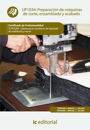 PREPARACIÓN DE MÁQUINAS DE CORTE, ENSAMBLADO Y ACABADO. TCPF0209 - OPERACIONES AUXILIARES DE TAPIZADO DE MOBILIARIO Y MURAL