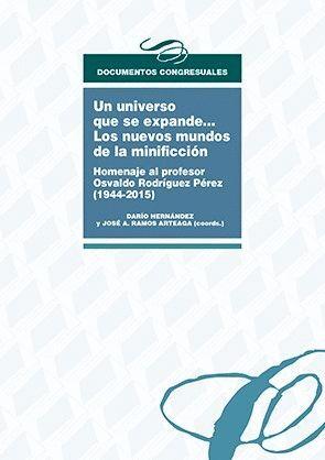 UN UNIVERSO QUE SE EXPANDE... LOS NUEVOS MUNDOS DE LA MINIFICCIÓN. HOMENAJE AL PROFESOR OSVALDO RODRÍGUEZ PÉREZ (1944-2015)