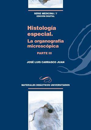 HISTOLOGÍA ESPECIAL. LA ORGANOGRAFÍA MICROSCÓPICA. PARTE III