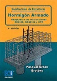 CONSTRUCCIÓN DE ESTRUCTURAS DE HORMIGÓN ARMADO ADAPTADO A LAS INSTRUCCIONES EHE-08, NCSE-02 Y CTE 6.ª EDICIÓN