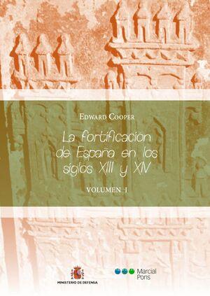 LA FORTIFICACIÓN DE ESPAÑA EN LOS SIGLOS XIII Y XIV TOMO I