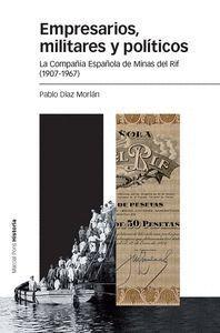 EMPRESARIOS, MILITARES Y POLTICOS LA COMPAÑA ESPAÑOLA DE MINAS DEL RIF (1907-1967)