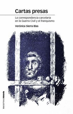 CARTAS PRESAS LA CORRESPONDENCIA CARCELARIA EN LA GUERRA CIVIL Y EL FRANQUISMO