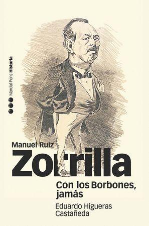 CON LOS BORBONES, JAMAS BIOGRAFA DE MANUEL RUIZ ZORRILLA (1833-1895)