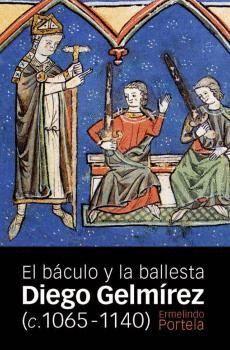 DIEGO GELMÍREZ (C. 1065-1140): EL BÁCULO Y LA BALLESTA