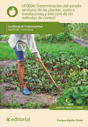 DETERMINACIÓN DEL ESTADO SANITARIO DE LAS PLANTAS, SUELO E INSTALACIONES Y ELECCIÓN DE LOS MÉTODOS D