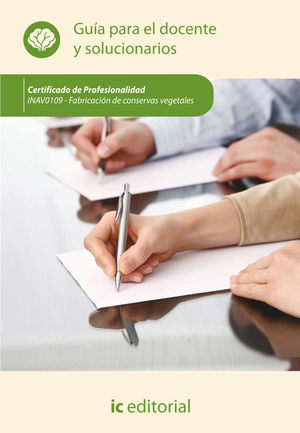 FABRICACIÓN DE CONSERVAS VEGETALES. INAV0109 - GUÍA PARA EL DOCENTE Y SOLUCIONARIOS
