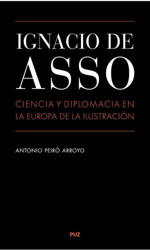 IGNACIO DE ASSO. CIENCIA Y DIPLOMACIA EN LA EUROPA DE LA ILUSTRACIÓN