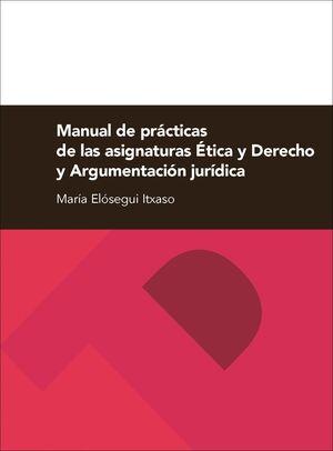 MANUAL DE PRÁCTICAS DE LAS ASIGNATURAS ÉTICA Y DERECHO Y ARGUMENTACIÓN JURÍDICA