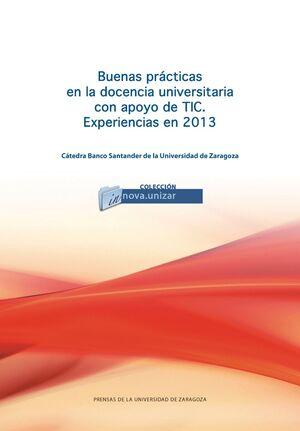 BUENAS PRÁCTICAS EN LA DOCENCIA UNIVERSITARIA CON APOYO DE TIC. EXPERIENCIAS EN 2013
