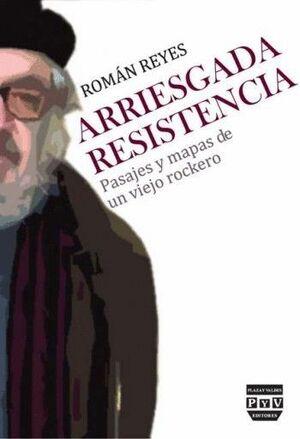 ARRIESGADA RESISTENCIA PASAJES Y MAPAS DE UN VIEJO ROCKERO