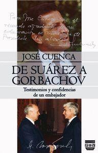 DE SUAREZ A GORBACHOV TESTIMONIOS Y CONFIDENCIAS DE UN EMBAJADOR
