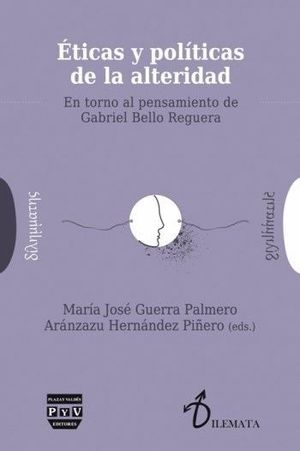 ETICAS Y POLITICAS DE LA ALTERIDAD. EN TORNO AL PENSAMIENTO DE GABRIEL BELLO REGUERA