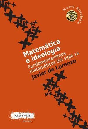 MATEMATICA E IDEOLOGIA FUNDAMENTALISMOS MATEMATICOS DEL SIGLO XX