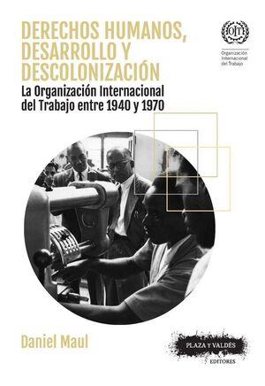 DERECHOS HUMANOS DESARROLLO Y DESCOLONIZACION LA ORGANIZACION INTERNACIONAL DEL TRABAJO ENTRE 1940 Y