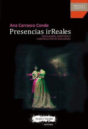 PRESENCIAS IRREALES SIMULACROS, ESPECTROS Y CONSTRUCCIÓN DE REALIDADES