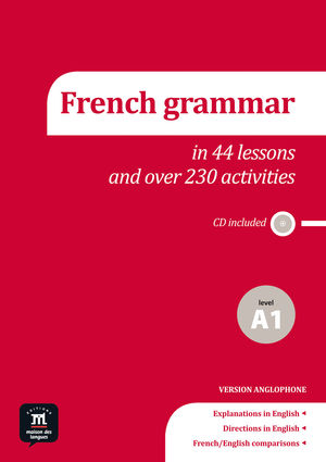 FRENCH GRAMMAR IN 44 LESSONS AND OVER 230 ACTIVITIES. A1 LEVEL