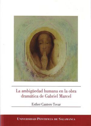 LA AMBIGÜEDAD HUMANA EN LA OBRA DRAMÁTICA DE GABRIEL MARCEL