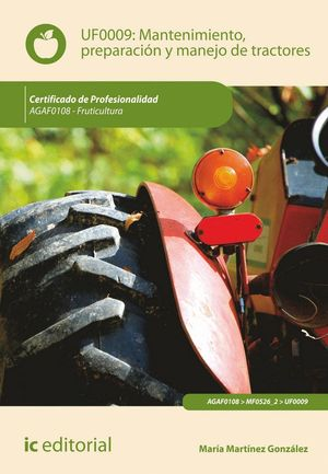 MANTENIMIENTO, PREPARACIÓN Y MANEJO DE TRACTORES. AGAF0108 - FRUTICULTURA