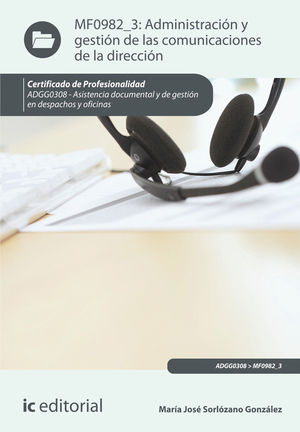 ADMINISTRACIÓN Y GESTIÓN DE LAS COMUNICACIONES DE LA DIRECCIÓN. ADGG0308 - ASISTENCIA DOCUMENTAL Y DE GESTIÓN DE DESPACHOS Y OFICINAS