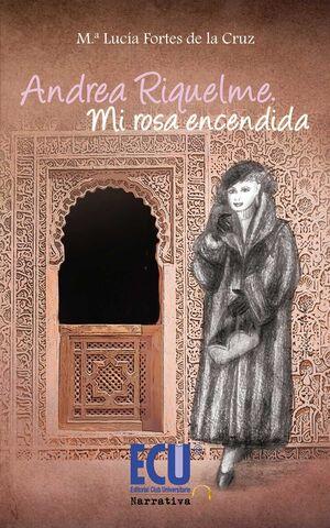 ANDREA RIQUELME. MI ROSA ENCENDIDA