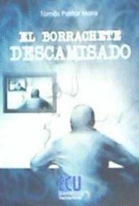 EL BORRACHETE DESCAMISADO