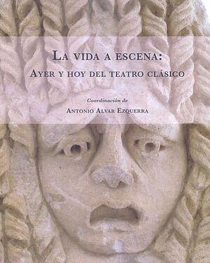 LA VIDA A ESCENA: AYER Y HOY DEL TEATRO CLÁSICO