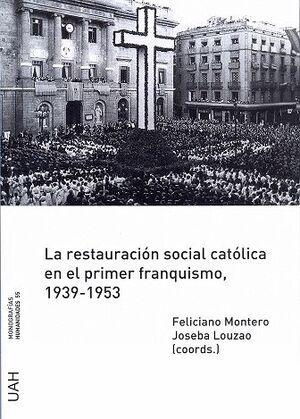 LA RESTAURACIÓN SOCIAL CATÓLICA EN EL PRIMER FRANQUISMO, 1939-1953