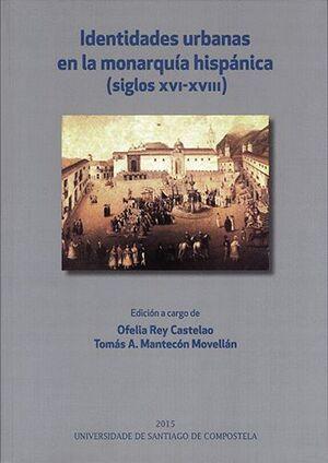 IDENTIDADES URBANAS EN LA MONARQUÍA HISPÁNICA (SIGLOS XVI-XVIII)