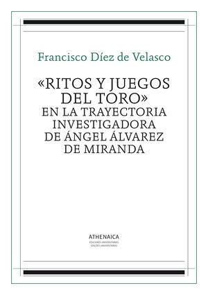 «RITOS Y JUEGOS DEL TORO» EN LA TRAYECTORIA INVESTIGADORA DE ÁNGEL ÁLVAREZ DE MIRANDA