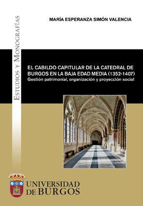EL CABILDO CAPITULAR DE LA CATEDRAL DE BURGOS EN LA BAJA EDAD MEDIA (1352-1407)