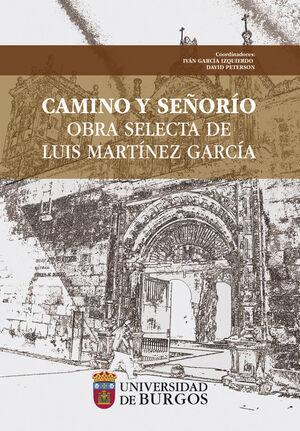 CAMINO Y SEÑORÍO. OBRA SELECTA DE LUIS MARTÍNEZ GARCÍA