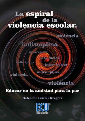 LA ESPIRAL DE LA VIOLENCIA ESCOLAR. EDUCAR EN LA AMISTAD PARA LA PAZ