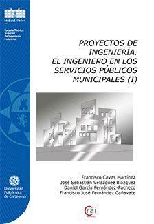 PROYECTOS DE INGENIERÍA. EL INGENIERO EN LOS SERVICIOS PÚBLICOS MUNICIPALES (I)