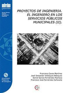 PROYECTOS DE INGENIERÍA. EL INGENIERO EN LOS SERVICIOS PÚBLICOS MUNICIPALES (II)