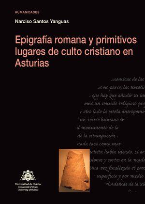 EPIGRAFÍA ROMANA Y PRIMITIVOS LUGARES DE CULTO CRISTIANO EN ASTURIAS