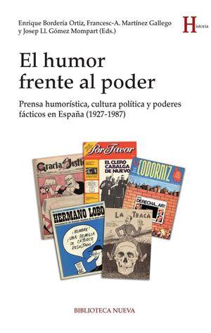 EL HUMOR FRENTE AL PODER PRENSA HUMORSTICA, CULTURA POLTICA Y PODERES FÁCTICOS EN ESPAÑA (1927-198