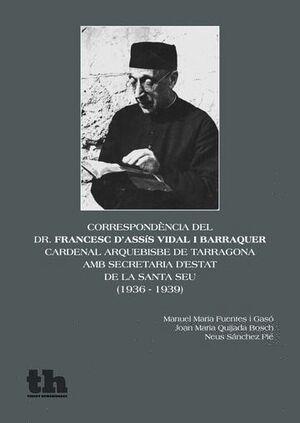 CORRESPONDÈNCIA DEL DR. FRANCESC D'ASSÍS VIDAL I BARRAQUER, CARDENALARQUEBISBE DE TARRAGONA, AMB SECRETARIA D?ESTAT DE LA SANTA