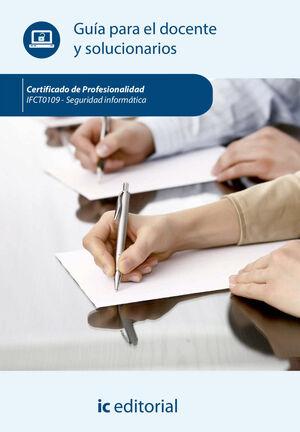 SEGURIDAD INFORMÁTICA. IFCT0109 - GUÍA PARA EL DOCENTE Y SOLUCIONARIOS