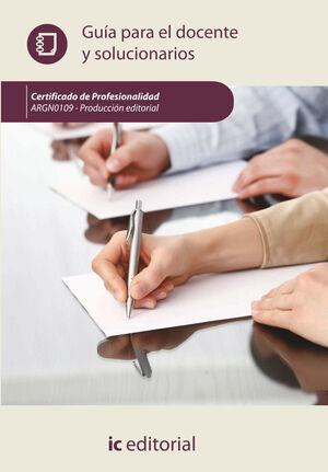 PRODUCCIÓN EDITORIAL. ARGN0109 GUÍA PARA EL DOCENTE Y SOLUCIONARIOS