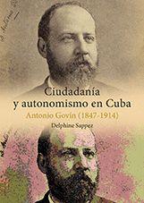 CIUDADANÍA Y AUTONOMISMO EN CUBA. ANTONIO GOVÍN (1847-1914)