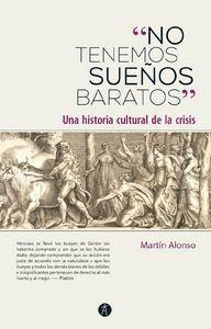 NO TENEMOS SUEÑOS BARATOS UNA HISTORIA CULTURAL DE LA CRISIS