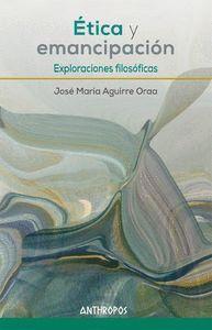 ETICA Y EMENCIPACIÓN EXPLORACIONES FILOSÓFICAS