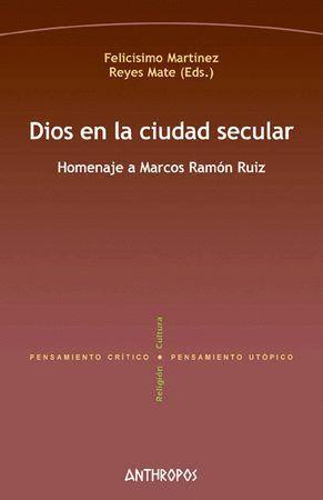 DIOS EN LA CIUDAD SECULAR HOMENAJE A MARCOS RAMÓN RUIZ