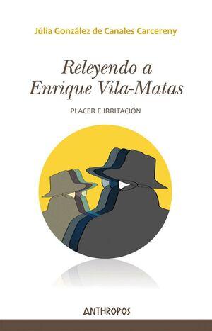 RELEYENDO A ENRIQUE VILA-MATAS PLACER E IRRITACIÓN