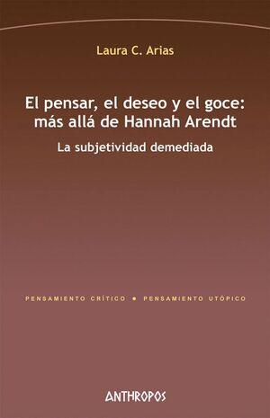 EL PENSAR, EL DESEO Y EL GOCE: MÁS ALLÁ DE HANNAH ARENDT LA SUBJETIVIDAD DEMEDIADA