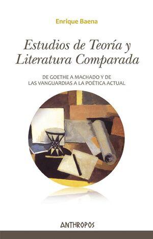 ESTUDIOS DE TEORÍA Y LITERATURA COMPARADA DE GOETHE A MACHADO Y DE LAS VANGUARDIAS A LA POÉTICA ACTU