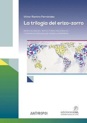 LA TRILOGÍA DEL ERIZO-ZORRO REDES GLOBALES, TRAYECTORIAS NACIONALES Y DINÁMICAS REGIONAL