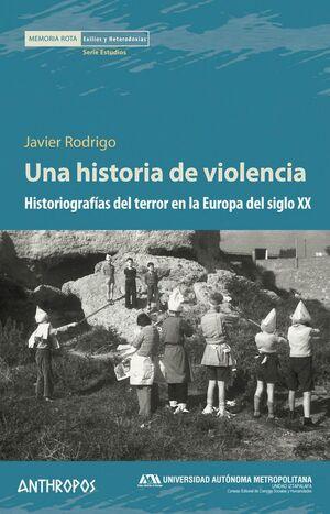 UNA HISTORIA DE VIOLENCIA HISTORIOGRAFÍAS DEL TERROR EN LA EUROPA DEL SIGLO XX